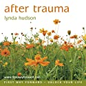 After Trauma Speech by Lynda Hudson Narrated by Lynda Hudson