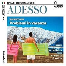 ADESSO audio - Problemi in vacanza. 8/2017: Italienisch lernen Audio - Probleme im Urlaub? Hörbuch von  ADESSO Redaktion Gesprochen von:  div.