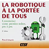La robotique à la portée de tous - 2e éd. - Construisez votre premier robot, pas à pas
