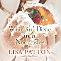 Whistlin' Dixie in a Nor'easter (       UNABRIDGED) by Lisa Patton Narrated by Marguerite Gavin