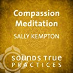 Compassion Meditation | Sally Kempton
