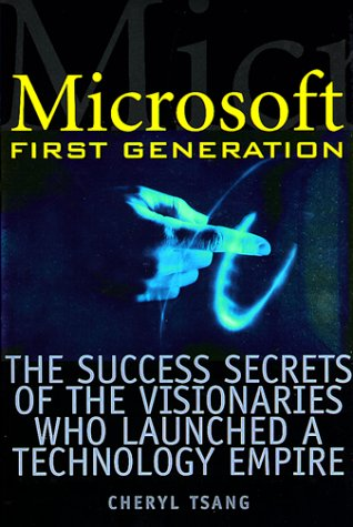 Microsoft First Generation: The Success Secrets of the Visionaries Who Launched a Technology Empire, CHERYL TSANG