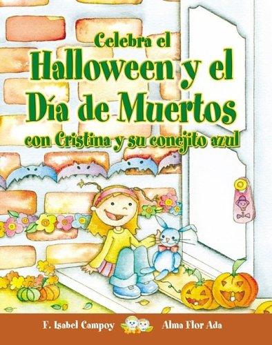 Celebra El Halloween Y El Dia De Muertos Con Cristina Y Su Conejito Azul/ Celebrate Halloween and the Day of the Dead With Cristina and Her Blue Bunny (Cuentos Para Celebrar) (Spanish Edition)