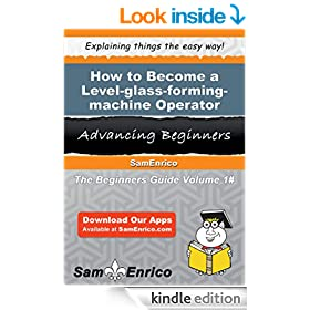 How to Become a Level-glass-forming-machine Operator