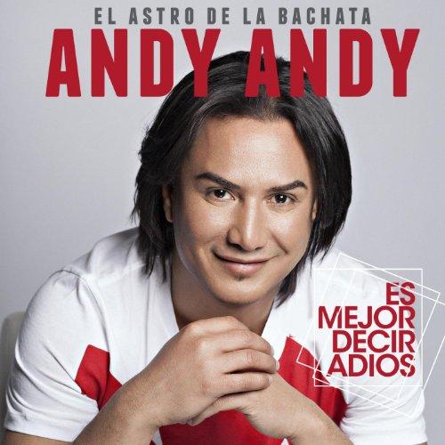 Es Mejor Decir Adios - Andy Andy