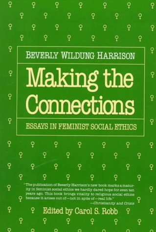 making the connections essays in feminist social ethics Making the connections: essays in feminist social ethics [beverly wildung harrison, carol s robb] on amazoncom free shipping on qualifying offers no adequate understanding of debates about contemporary social issues can neglect the contribution of feminists one of the major feminist theorists in religious social.