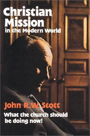 Christian Mission in the Modern World, JOHN R. STOTT W.