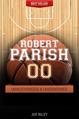 Joe Riley - Robert Parish - Basketball Unauthorized & Uncensored (All Ages Deluxe Edition with Videos)