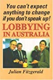 img - for Lobbying in Australia: You can        t expect anything to change if you don        t speak up! book / textbook / text book