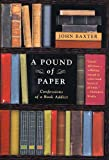 A Pound of Paper: Confessions of a Book Addict (0312317263) by Baxter, John