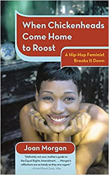 When Chickenheads Come Home To Roost A Hip Hop Feminist