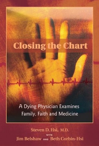 Closing the Chart: A Dying Physician Examines Family, Faith, and Medicine