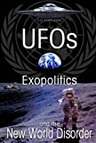 UFOs Exopolitics and the New World Disorder