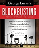 img - for George Lucas's Blockbusting: A Decade-by-Decade Survey of Timeless Movies Including Untold Secrets of Their Financial and Cultural Success book / textbook / text book