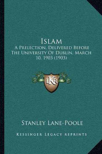 Islam: A Prelection, Delivered Before the University of Dublin, March 10, 1903 (1903)