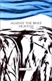 img - for Against the Brief Heavens book / textbook / text book