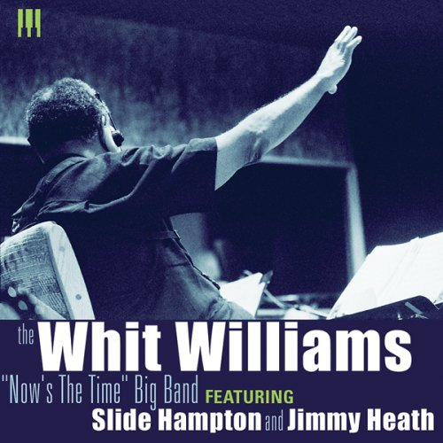 Whit Williams Now's the Time Big Band (Jewl) by Whit Williams, Jimmy Heath and Slide Hampton