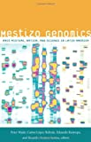 "Peter Wade, et. al. ""Mestizo Genomics: Race Mixture, Nation, and Science in Latin America (Duke UP, 2014)"