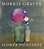img - for Morris Graves: Flower Paintings book / textbook / text book