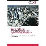 Gasto Público y Transferencias en el Federalismo Mexicano: Una valoración sobre tendencias en estados y municipios...