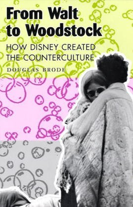From Walt to Woodstock: How Disney Created the...