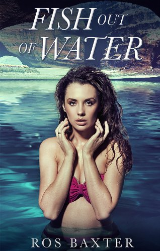 Fish Out Of Water (Escape Fantasy Romance) by Ros Baxter