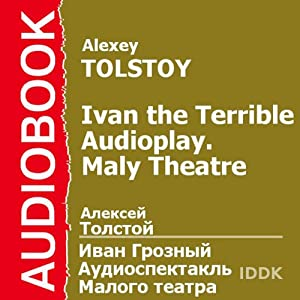 Ivan the Terrible: Maly Theatre Audioplay [Russian Edition] | [Alexey Tolstoy]