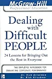 Dealing with Difficult People : 24 lessons for Bringing Out the Best in Everyone