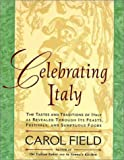 Celebrating Italy: Tastes & Traditions of Italy as Revealed Through Its Feasts, Festivals & Sumptuous Foods, The (0060977221) by Field, Carol