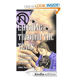 Laughing Through the Tears: A Father/Daughter Love Story of Death and Recovery Luther Nussbaum