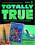 Totally True: Building Vocabulary Through Reading Book 3
