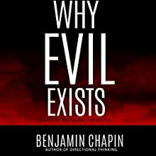 Why Evil Exists: 30 Days of Preparing for Battle (Logical Beliefs - Daily Devotional with a Daily Bible Verse for Everyday Christian Living, Book 2) (       UNABRIDGED) by Benjamin Chapin Narrated by Jay Prichard