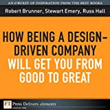 img - for How Being a Design-Driven Company Will Get You From Good to Great (FT Press Delivers Elements) book / textbook / text book