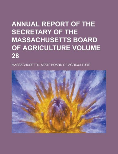 Annual Report of the Secretary of the Massachusetts Board of Agriculture Volume 28