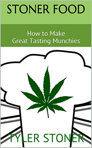 STONER FOOD: How to Make Great Tasting Munchies