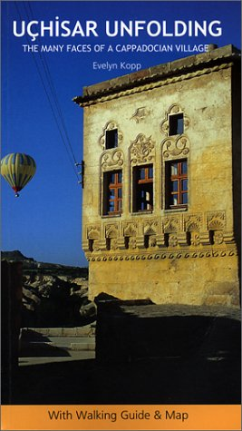 Uchisar Unfolding: the Many Faces of a Cappadocian Village