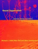 Neural Organization: Structure, Function, and Dynamics (026201159X) by Arbib, Michael A.