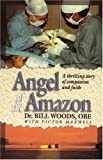 Angel of the Amazon: A Thrilling Story of Compassion and Faith Victor Maxwell