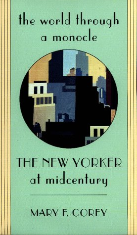 The World through a Monocle: <i>The New Yorker</i> at Midcentury, Mary F. Corey