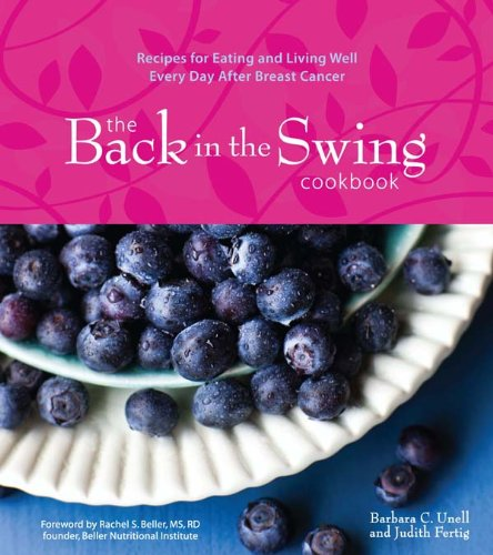 The Back In The Swing Cookbook (With Video): Recipes For Eating And Living Well Every Day After Breast Cancer