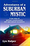 img - for Adventures of a Suburban Mystic: A True Story of Spiritual Transformation and Supernatural Encounters book / textbook / text book