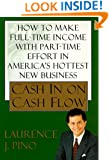 Cash In On Cash Flow: How to Make Full-Time Income with Part-Time Effort in America's Hottest New Business
