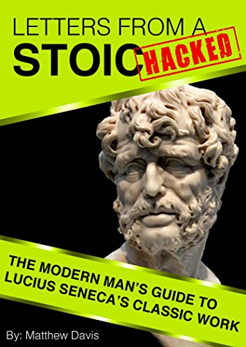 Letters From a Stoic HACKED - The Modern Man's Guide to Seneca's Classic Work PDF