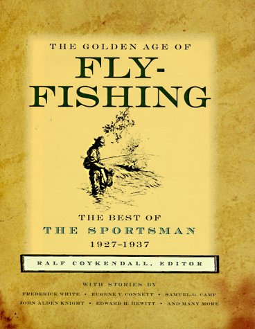 The Golden Age of Fly-Fishing  The Best of the Sportsman 1927-1937, Coykendall, Rolf W. & A. L. Ripley & Ralph Boyer
