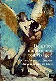 echange, troc Pierre Hugo - De grâce, montre-moi ton visage ! : Chercheurs et témoins du vrai visage de Dieu