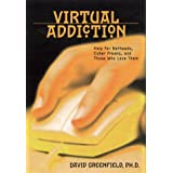 Virtual Addiction: Help for Netheads, Cyber Freaks and Those Who Love Them ~ David N. Greenfield