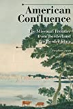 American Confluence: The Missouri Frontier from Borderland to Border State (A History of the Trans-Appalachian Frontier)