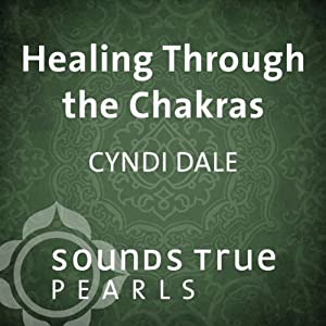 Healing Through the Chakras: Essential Principles on the Journey of Well- Being | [Cyndi Dale]