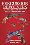 Percussion Revolvers: A Guide to Their History, Performance, and Use