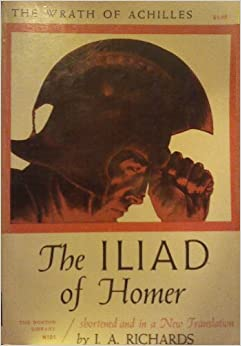 the iliad of homer the wrath of achilles shortened and in a new translation i a richards